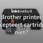 Brother printer herkent cartridge niet